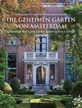 Die geheimen Gaerten von Amsterdam von Karin Greiner