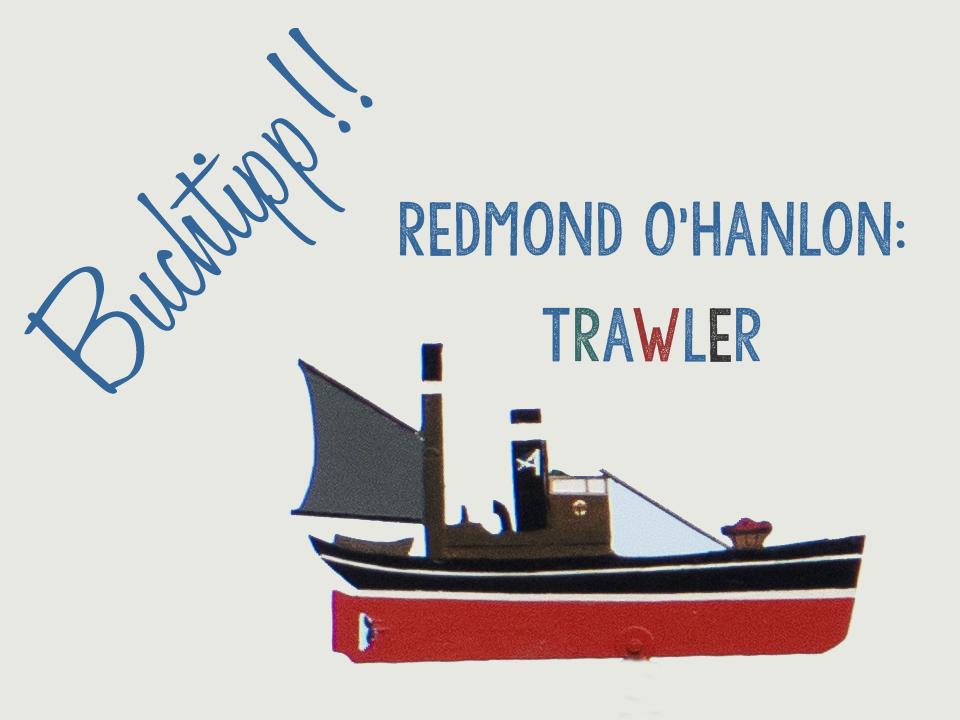 Redmond O'Hanlon: Trawler – Von den Orkneyinseln bis nach Grönland